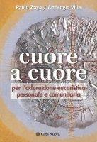 Cuore a cuore. Per l'adorazione eucaristica personale e comunitaria - Zago Paolo, Villa Ambrogio