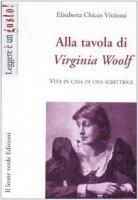 Alla tavola di Virginia Woolf. Vita in casa di una scrittrice - Chicco Vitzizzai Elisabetta