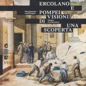 Ercolano e Pompei. Visioni di una scoperta. Ediz. italiana e ingelse
