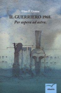 Copertina di 'Il guerriero: 1968. «Per aspera ad astra»'