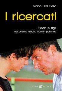 Copertina di 'Ricercati. Padri e figli nel cinema italiano contemporaneo. (I)'