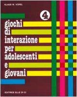 Giochi di interazione per adolescenti e giovani. Vol. 4: Programmazione di vita. Soluzione dei problemi. Cooperazione - Vopel Klaus