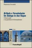 Al-Quds e Yerushalayim. Un dialogo in due lingue. I paesi arabi e la questione di Gerusalemme - Ceccarini Francesca