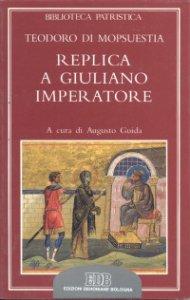 Copertina di 'Replica a Giuliano imperatore. Adversus criminationes in christianos Iuliani imperatoris'