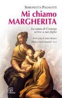 Mi chiamo Margherita. La santa di Cortona scrive a suo figlio Cristo - Pagnotti Simonetta