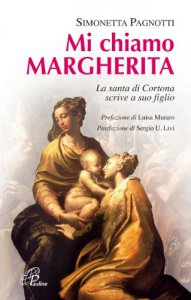 Copertina di 'Mi chiamo Margherita. La santa di Cortona scrive a suo figlio Cristo'