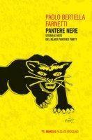 Pantere nere. Storia e mito del Black Panther Party - Bertella Farnetti Paolo