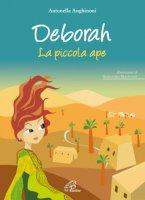 Deborah. La piccola ape - Antonella Anghinoni