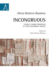 Copertina di 'Incongruous. Female characterization in four colombian novels. Testo spagnolo a fronte'