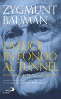 La luce in fondo al tunnel - Zygmunt Bauman