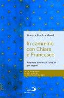 In cammino con Chiara e Francesco - Marco Manali