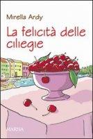La felicità delle ciliegie - Ardy Mirella