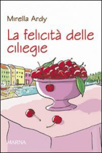 Copertina di 'La felicità delle ciliegie'