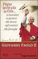 Papa Wojtyla scrive... ai bambini ai giovani alle donne agli anziani alle famiglie - Giovanni Paolo II