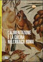 L' alimentazione e la cucina nell'antica Roma - André Jacques
