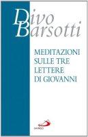 Meditazioni sulle tre lettere di Giovanni - Divo Barsotti