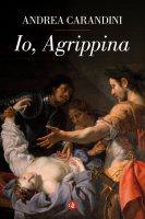 Io, Agrippina - Andrea Carandini