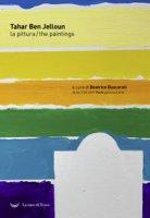 Tahar Ben Jelloun. La pittura. Catalogo della mostra (Bologna, 16 aprile-7 maggio 2019). Ediz. italiana e inglese