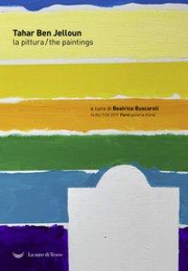 Copertina di 'Tahar Ben Jelloun. La pittura. Catalogo della mostra (Bologna, 16 aprile-7 maggio 2019). Ediz. italiana e inglese'