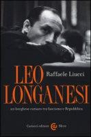 Leo Longanesi, un borghese corsaro tra fascismo e Repubblica - Liucci Raffaele