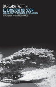 Copertina di 'Le emozioni nei sogni. Merleau-Ponty e la psicoanalisi post-bioniana'