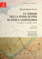 Le strade della Piana di Pisa in epoca leopoldina. Una ricerca di geografia storica - Grava Massimiliano