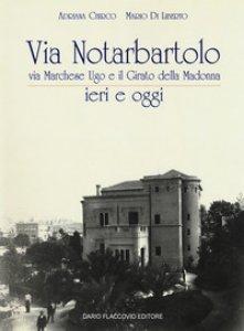 Copertina di 'Via Notarbartolo. Via Marchese Ugo e il Girato della Madonna ieri e oggi. Ediz. illustrata'