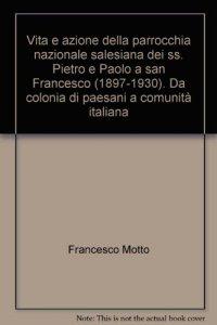 Copertina di 'Vita e azione della parrocchia nazionale salesiana dei ss. Pietro e Paolo a san Francesco (1897-1930)'