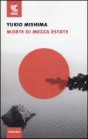 Morte di mezza estate e altri racconti - Mishima Yukio