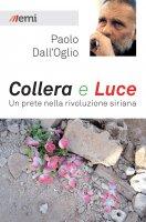 Collera e luce - Paolo Dall'Oglio