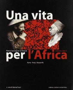 Copertina di 'Una vita per l'Africa: Pietro Savorgnan di Brazzà'