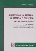 Riflessioni in materia di libertà e giustizia. Percorsi storico-giuridici - De Gregorio Faustino