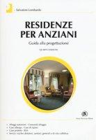 Residenze per anziani. Guida alla progettazione - Lombardo Salvatore