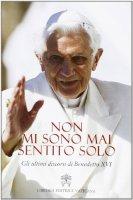 Non mi sono mai sentito solo - Benedetto XVI (Joseph Ratzinger)