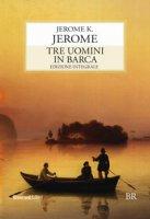 Tre uomini in barca. Ediz. integrale - Jerome Jerome K.