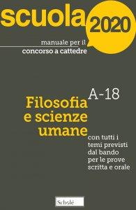 Copertina di 'Manuale per il concorso a cattedre. Filosofia e scienze umane A-18. Con tutti i tempi previsti dal bando per le prove scritta e orale.'