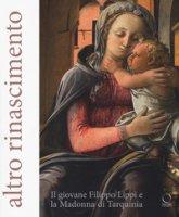 Altro Rinascimento. Il giovane Filippo Lippi e la Madonna di Tarquinia. Catalogo della mostra (Roma, 16 novembre 2017-18 febbraio 2018). Ediz. a colori