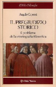 Copertina di 'Il pregiudizio storico. Il problema della storiografia filosofica'