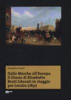 Dalle Marche all'Europa. Il diario di Elisabetta Bruti Liberati in viaggio per Londra (1851) - Fioretti Donatella
