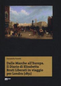 Copertina di 'Dalle Marche all'Europa. Il diario di Elisabetta Bruti Liberati in viaggio per Londra (1851)'