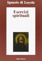 Esercizi spirituali - Ignazio di Loyola - De Gennaro Giuseppe