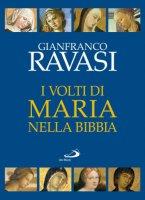 I volti di Maria nella Bibbia. Trentun «icone» bibliche - Ravasi Gianfranco