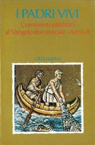 Copertina di 'I padri vivi: Commenti patristici al Vangelo domenicale. Anno A'