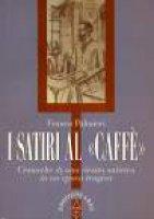 I satiri al «Caffè». Cronache di una rivista satirica un un'epoca tragica - Palmieri Franco