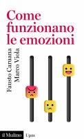 Come funzionano le emozioni - Fausto Caruana, Marco Viola