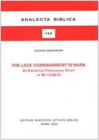 The love commandment in Mark. An exegetico-theological study of Mark 12, 28-34 - Keerankeri George