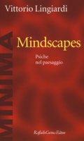 Mindscapes. Psiche nel paesaggio - Lingiardi Vittorio