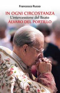 Copertina di 'In ogni circostanza. L'intercessione del Beato Álvaro del Portillo'