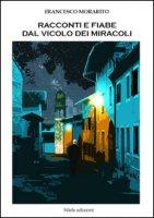 Racconti e fiabe dal vicolo dei miracoli - Morabito Francesco