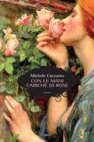Con le mani cariche di rose - Caccamo Michele